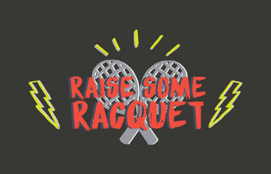 Raise Some Racquet Fundraiser